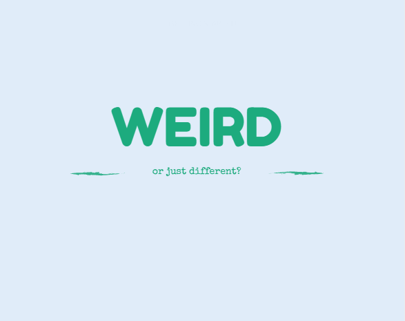 If you think youre weird...